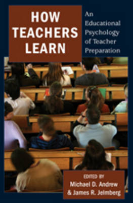How Teachers Learn: An Educational Psychology of Teacher Preparation