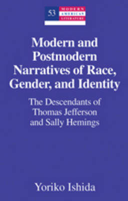 Modern and Postmodern Narratives of Race, Gender, and Identity: The Descendants of Thomas Jefferson and Sally Hemings