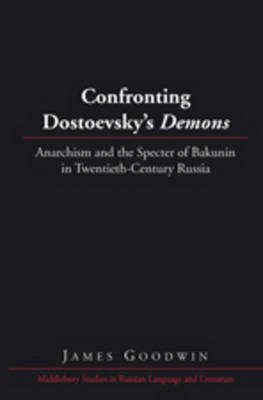 "Confronting Dostoevsky's ""Demons"": Anarchism and the Specter of Bakunin in Twentieth-Century Russia"