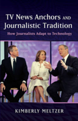 TV News Anchors and Journalistic Tradition: How Journalists Adapt to Technology