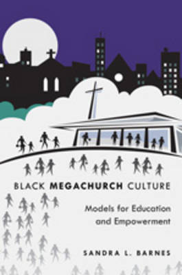 Black Megachurch Culture: Models for Education and Empowerment