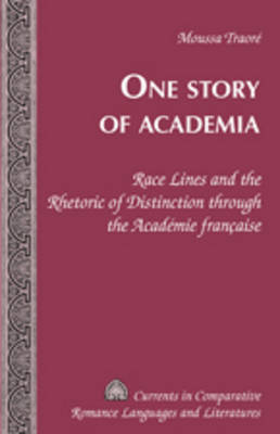One Story of Academia: Race Lines and the Rhetoric of Distinction through the Academie francaise