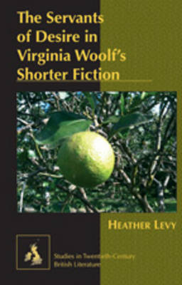 The Servants of Desire in Virginia Woolf's Shorter Fiction