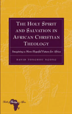 The Holy Spirit and Salvation in African Christian Theology: Imagining a More Hopeful Future for Africa