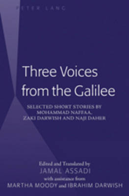 Three Voices from the Galilee: Selected Short Stories by Mohammad Naffaa, Zaki Darwish and Naji Daher- Edited and translated by Jamal Assadi- with assistance from Martha Moody and Ibrahim Darwish