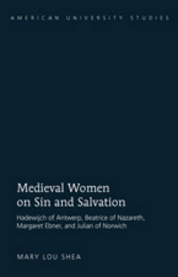 Medieval Women on Sin and Salvation: Hadewijch of Antwerp, Beatrice of Nazareth, Margaret Ebner, and Julian of Norwich