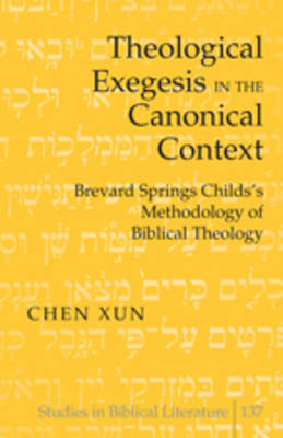 Theological Exegesis in the Canonical Context: Brevard Springs Childs' Methodology of Biblical Theology