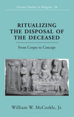 Ritualizing the Disposal of the Deceased: From Corpse to Concept