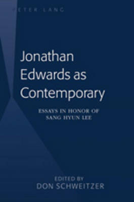 Jonathan Edwards as Contemporary: Essays in Honor of Sang Hyun Lee