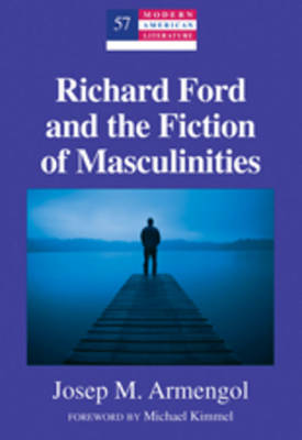 Richard Ford and the Fiction of Masculinities: Foreword by Michael Kimmel