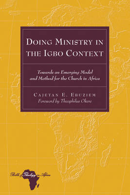 Doing Ministry in the Igbo Context: Towards an Emerging Model and Method for the Church in Africa- Foreword by Theophilus Okere