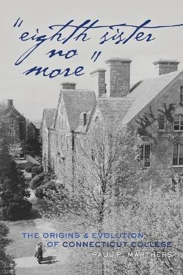 """Eighth Sister No More"": The Origins and Evolution of Connecticut College"