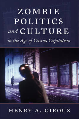 Zombie Politics and Culture in the Age of Casino Capitalism