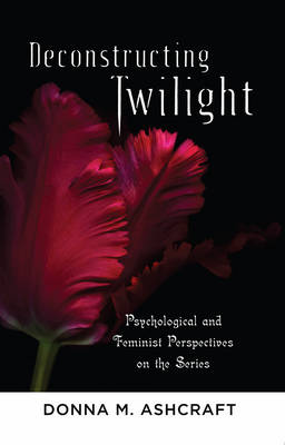 Deconstructing Twilight: Psychological and Feminist Perspectives on the Series