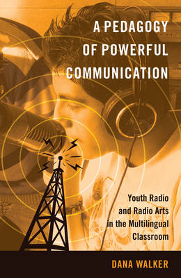 A Pedagogy of Powerful Communication: Youth Radio and Radio Arts in the Multilingual Classroom