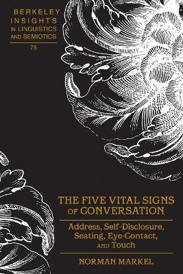 The Five Vital Signs of Conversation: Address, Self-Disclosure, Seating, Eye-Contact, and Touch