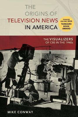 The Origins of Television News in America: The Visualizers of CBS in the 1940s