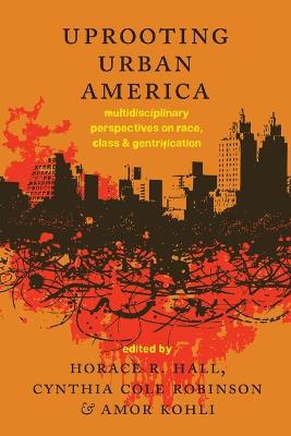 Uprooting Urban America: Multidisciplinary Perspectives on Race, Class and Gentrification