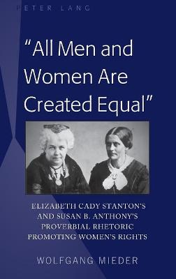 """""""All Men and Women Are Created Equal"""": Elizabeth Cady Stanton's and Susan B. Anthony's Proverbial Rhetoric Promoting Women's Rights"""