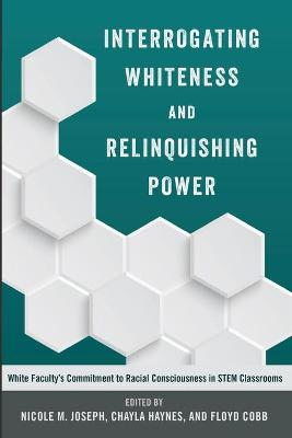 Interrogating Whiteness and Relinquishing Power: White Faculty's Commitment to Racial Consciousness in STEM Classrooms