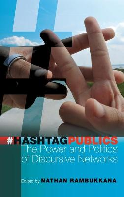 Hashtag Publics: The Power and Politics of Discursive Networks