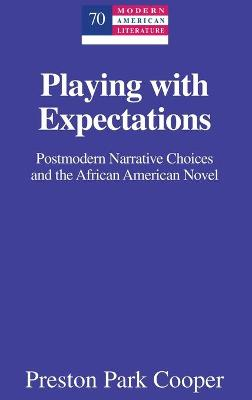 Playing with Expectations: Postmodern Narrative Choices and the African American Novel