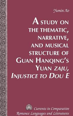 """A Study on the Thematic, Narrative, and Musical Structure of Guan Hanqing's Yuan """"Zaju, Injustice to Dou E"""""""