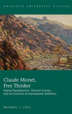 Claude Monet, Free Thinker: Radical Republicanism, Darwin's Science, and the Evolution of Impressionist Aesthetics
