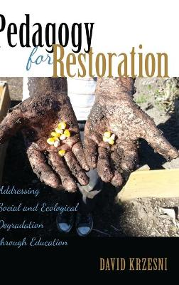 Pedagogy for Restoration: Addressing Social and Ecological Degradation through Education
