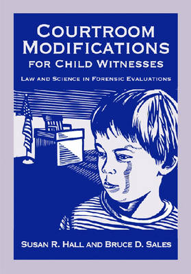 Courtroom Modifications for Child Witnesses: Law and Science in Forensic Evaluations