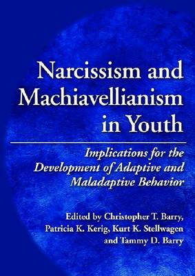 Narcissim and Machiavellianism in Youth: Implications for the Development of Adaptive and Maladaptive Behavior