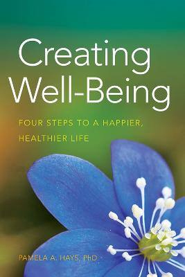 Creating Well-being: Four Steps to a Happier, Healthier Life