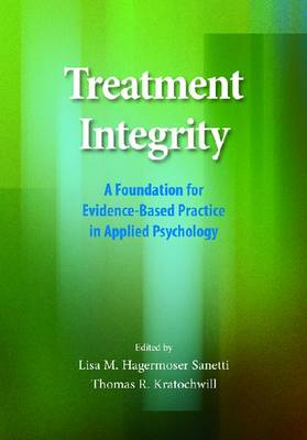 Treatment Integrity: A Foundation for Evidence-Based Practice in Applied Psychology