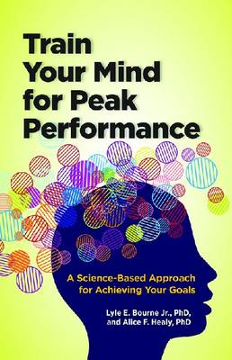 Train Your Mind for Peak Performance: A Science-Based Approach for Achieving Your Goals