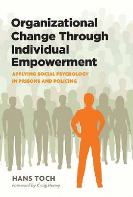 Organizational Change Through Individual Empowerment: Applying Social Psychology in Prisons and Policing