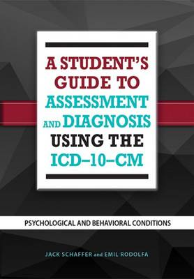 A Student's Guide to Assessment and Diagnosis Using the ICD-10-CM: Psychological and Behavioral Conditions