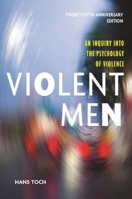 Violent Men: An Inquiry Into the Psychology of Violence, 25th Anniversary Edition