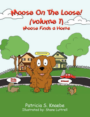 Moose On The Loose: Vol. 1 Moose Finds A Home