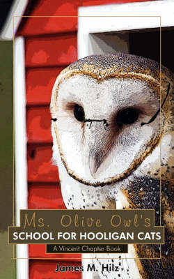 Ms. Olive Owl's School For Hooligan Cats: A Vincent Chapter Book