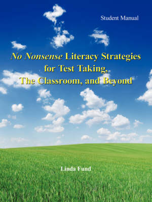No Nonsense Literacy Strategies for Test Taking, The Classroom, and Beyond: Student Manual