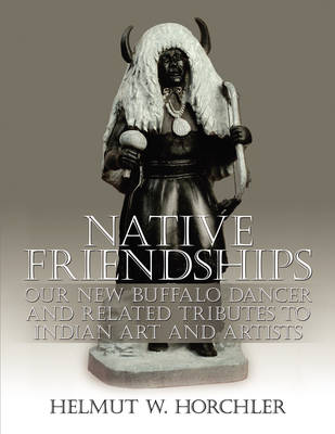 Native Friendships: Our New Buffalo Dancer and Related Tributes to Indian Art and Artists
