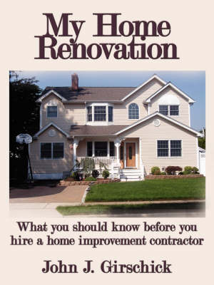 My Home Renovation: What You Should Know Before You Hire a Home Improvement Contractor