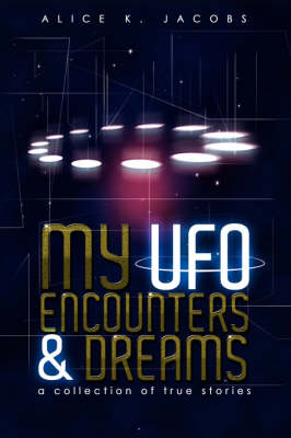 My UFO Encounters and Dreams: A Collection of True Stories