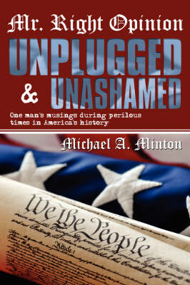 Mr. Right Opinion- Unplugged & Unashamed: One Man's Musings During Perilous Times in America's History