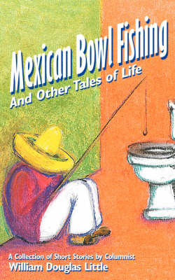 Mexican Bowl Fishing: And Other Tales of Life