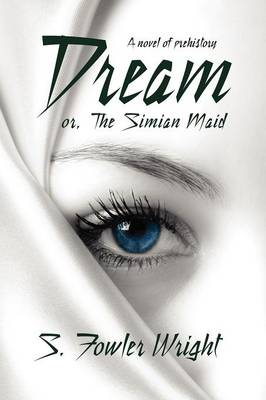 Dream; or, The Simian Maid: A Fantasy of Prehistory