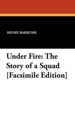 Under Fire: The Story of a Squad [Facsimile Edition]