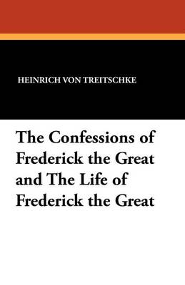 The Confessions of Frederick the Great and the Life of Frederick the Great