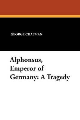 Alphonsus, Emperor of Germany: A Tragedy