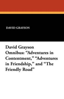 David Grayson Omnibus: Adventures in Contentment, Adventures in Friendship, and the Friendly Road